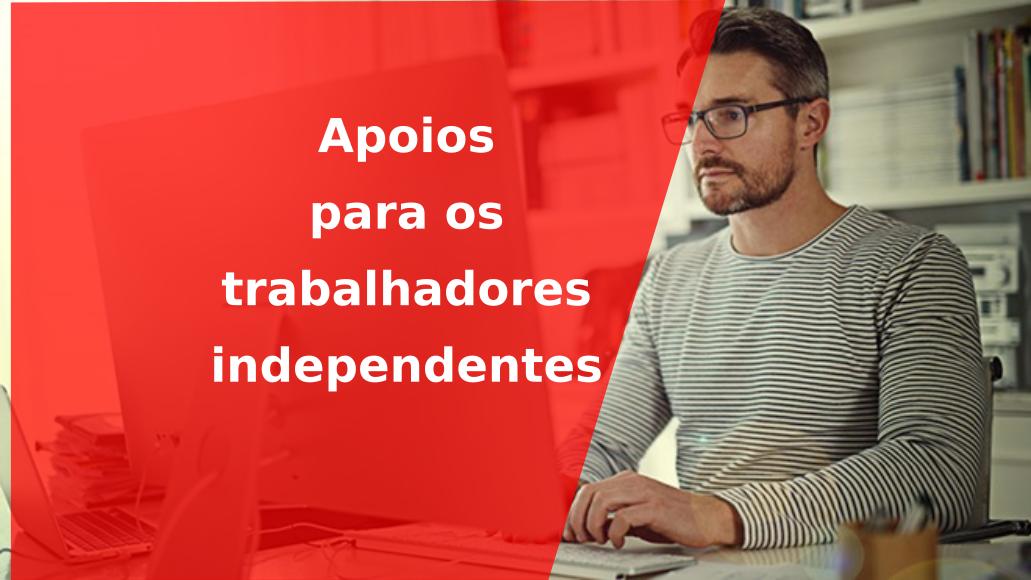 Há três apoios para os trabalhadores independentes. O que os diferencia?